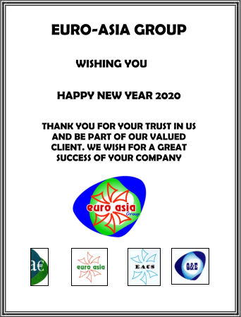 EURO-ASIA GROUP  WISHING YOU  HAPPY NEW YEAR 2020 THANK YOU FOR YOUR TRUST IN US AND BE PART OF OUR VALUED CLIENT. WE WISH FOR A GREAT SUCCESS OF YOUR COMPANY